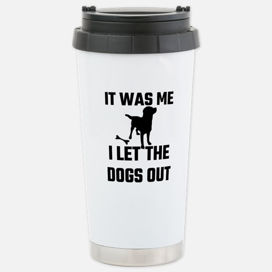 It Was Me I Let The Dog Stainless Steel Travel Mug