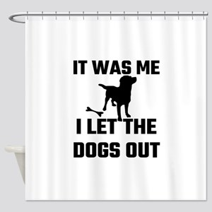 It Was Me I Let The Dogs Out Shower Curtain