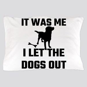 It Was Me I Let The Dogs Out Pillow Case