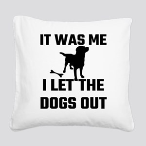 It Was Me I Let The Dogs Out Square Canvas Pillow