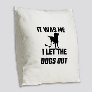 It Was Me I Let The Dogs Out Burlap Throw Pillow