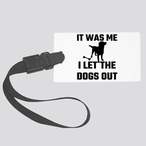 It Was Me I Let The Dogs Out Large Luggage Tag