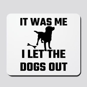 It Was Me I Let The Dogs Out Mousepad