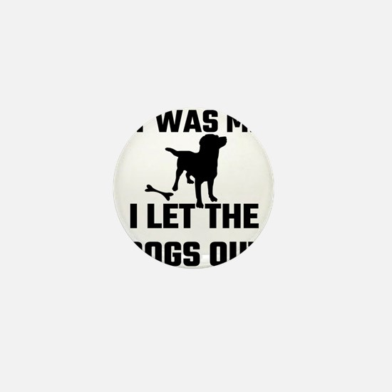 It Was Me I Let The Dogs Out Mini Button