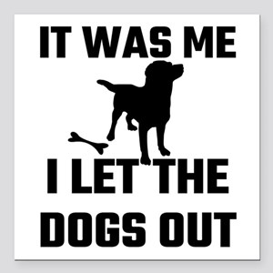 "It Was Me I Let The Dogs Square Car Magnet 3"" x 3"""