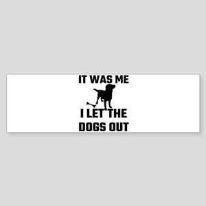 It Was Me I Let The Dogs Out Bumper Sticker