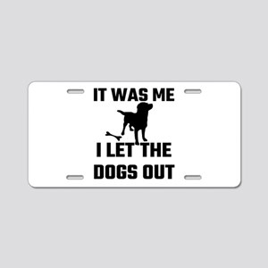 It Was Me I Let The Dogs Ou Aluminum License Plate