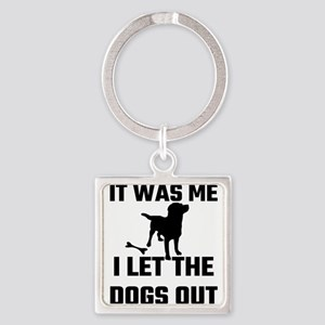 It Was Me I Let The Dogs Out Keychains