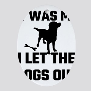 It Was Me I Let The Dogs Out Oval Ornament