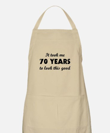 It Took Me 70 Years To Look This Good Apron