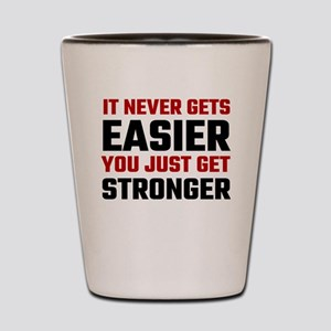 It Never Gets Easier You Just Get Stron Shot Glass
