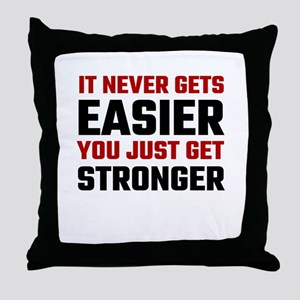 It Never Gets Easier You Just Get Str Throw Pillow