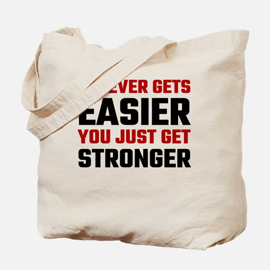 It Never Gets Easier You Just Get Stronge Tote Bag