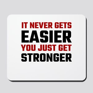 It Never Gets Easier You Just Get Strong Mousepad