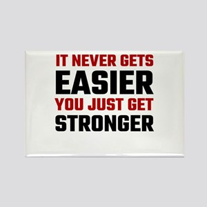 It Never Gets Easier You Just Get Stronger Magnets