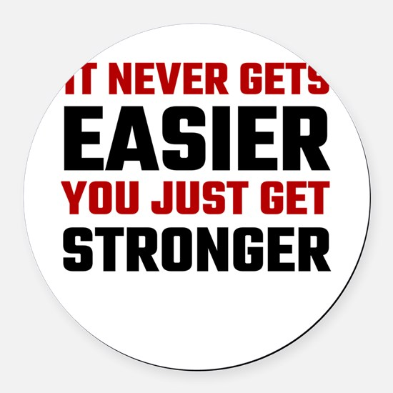 It Never Gets Easier You Just Get Round Car Magnet