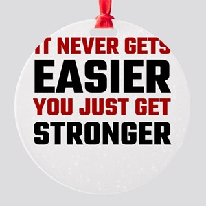 It Never Gets Easier You Just Get S Round Ornament