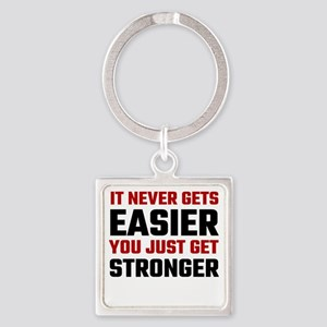 It Never Gets Easier You Just Get Strong Keychains