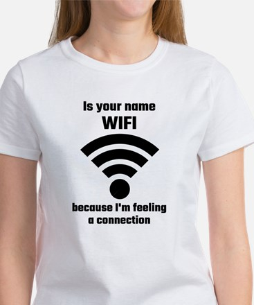 Is Your Name WIFI Because I'm Feeling A C T-Shirt