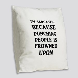 I'm Sarcastic Because Punching Burlap Throw Pillow