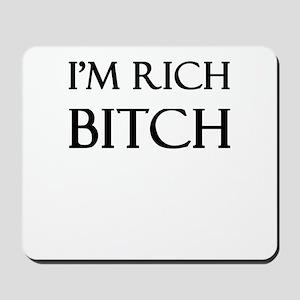 I'm Rich Bitch Mousepad