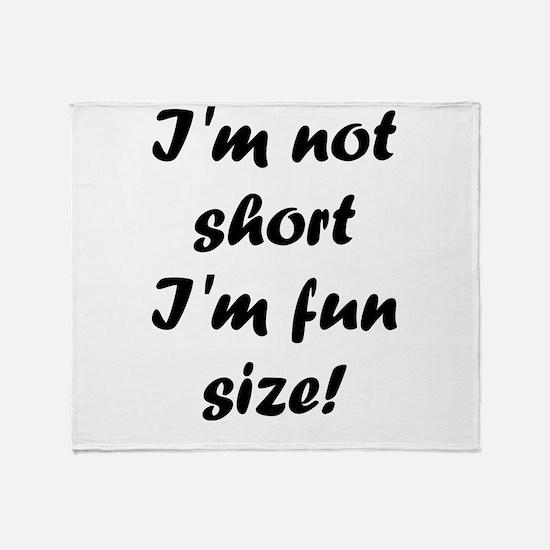 I'm not short I'm fun size! Throw Blanket