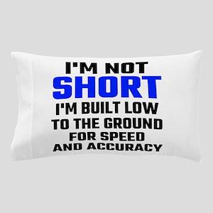Im Not Short Pillow Case