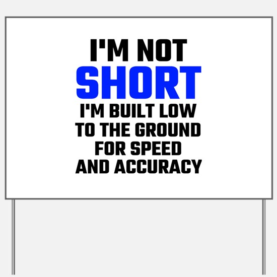 Im Not Short Yard Sign