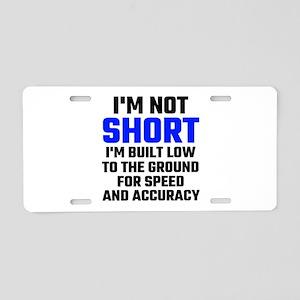 Im Not Short Aluminum License Plate