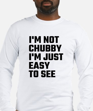 I'm Not Chubby I'm Just Easy T Long Sleeve T-Shirt