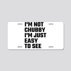 I'm Not Chubby I'm Just Eas Aluminum License Plate