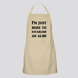 I'm just here to establish an alibi Apron