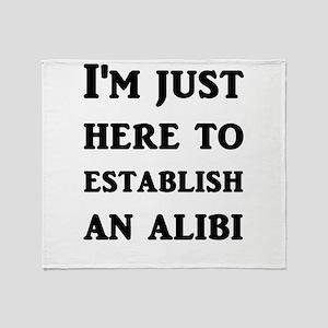 I'm just here to establish an alibi Throw Blanket