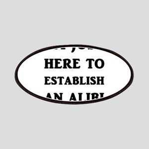 I'm just here to establish an alibi Patch