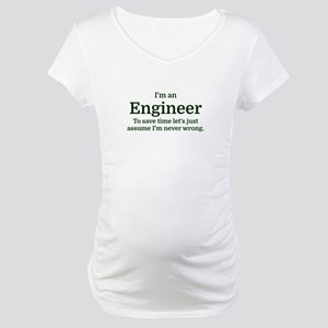 I'm an Engineer To save time Let Maternity T-Shirt