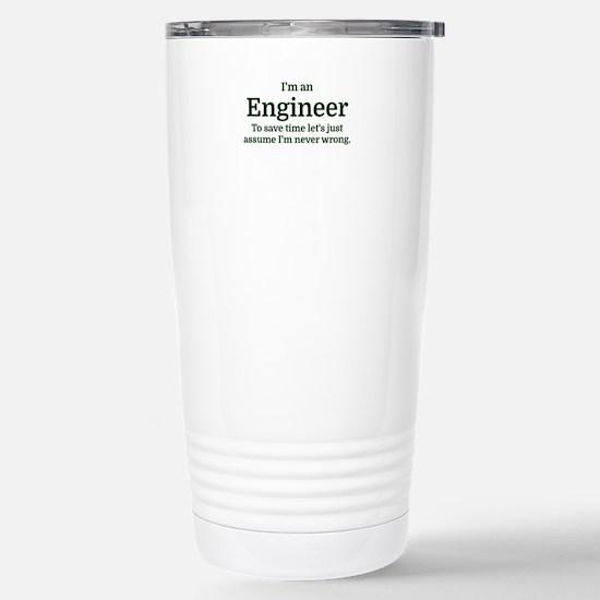 I'm an Engineer To save Stainless Steel Travel Mug