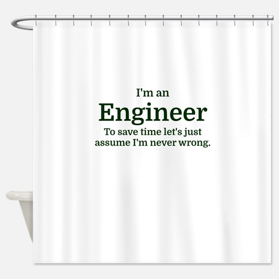 I'm an Engineer To save time Let's Shower Curtain