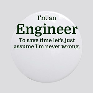 I'm an Engineer To save time Let's Round Ornament