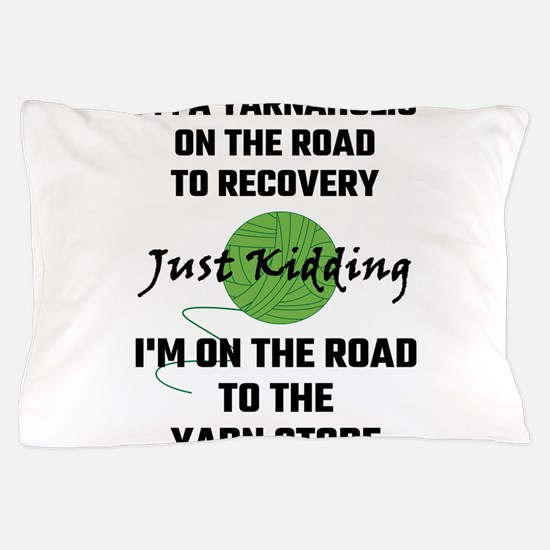 I'm A Yarnaholic On The Road To Recove Pillow Case