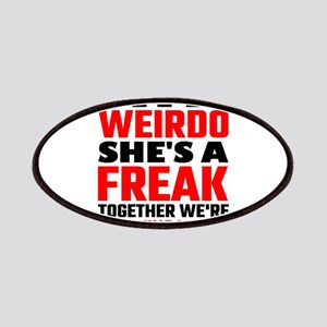 I'm A Weirdo She's A Freak Together We Are F Patch
