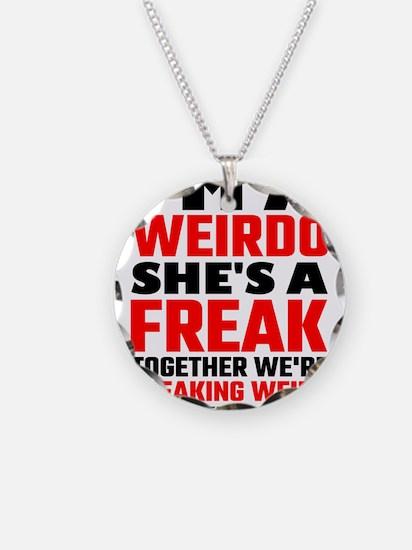 I'm A Weirdo She's A Freak T Necklace