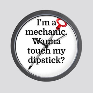 I'm a Mechanic. Wanna touch my dipstick Wall Clock