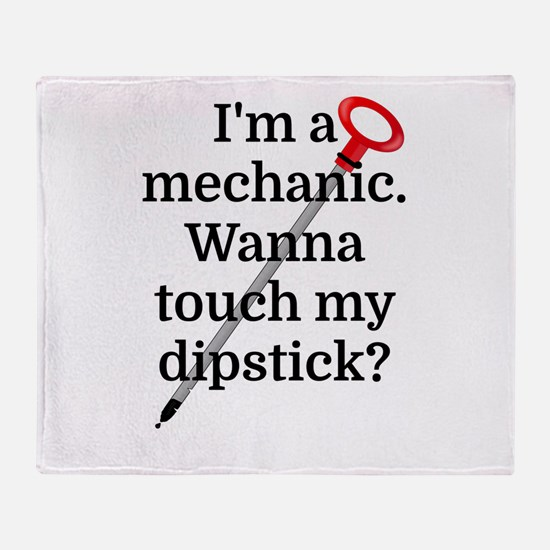 I'm a Mechanic. Wanna touch my dipst Throw Blanket