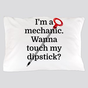 I'm a Mechanic. Wanna touch my dipstic Pillow Case