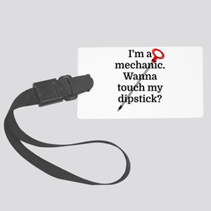 I'm a Mechanic. Wanna touch my d Large Luggage Tag
