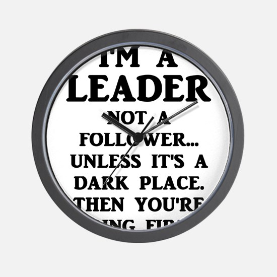 I'm A Leader Not A Follower... Wall Clock