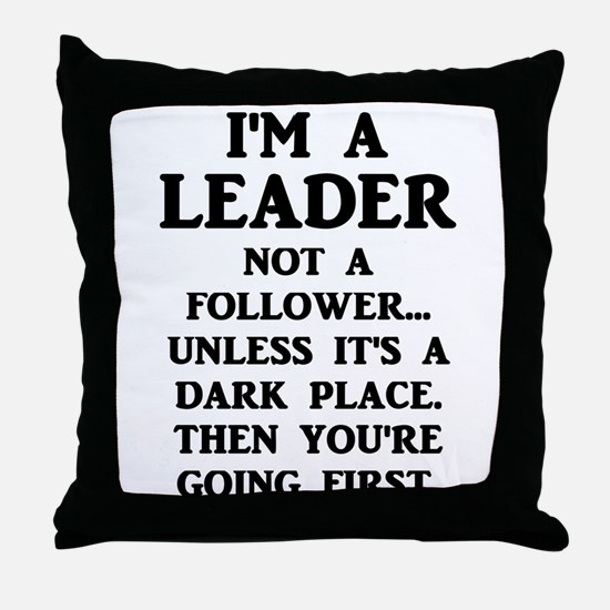 I'm A Leader Not A Follower... Throw Pillow