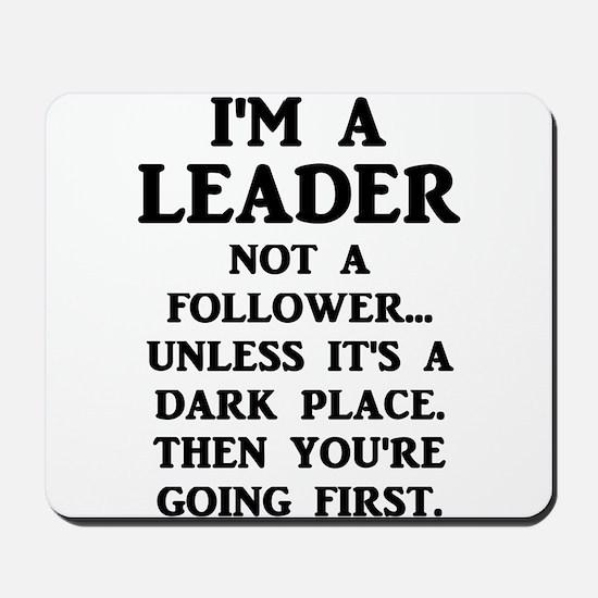 I'm A Leader Not A Follower... Mousepad