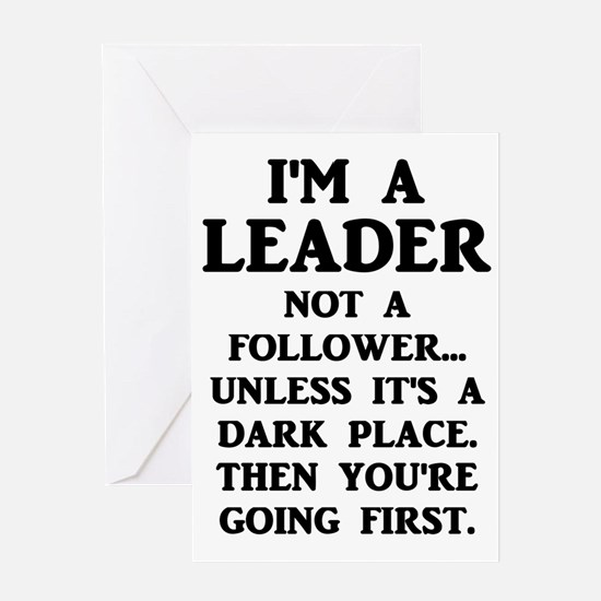 I'm A Leader Not A Follower... Greeting Cards