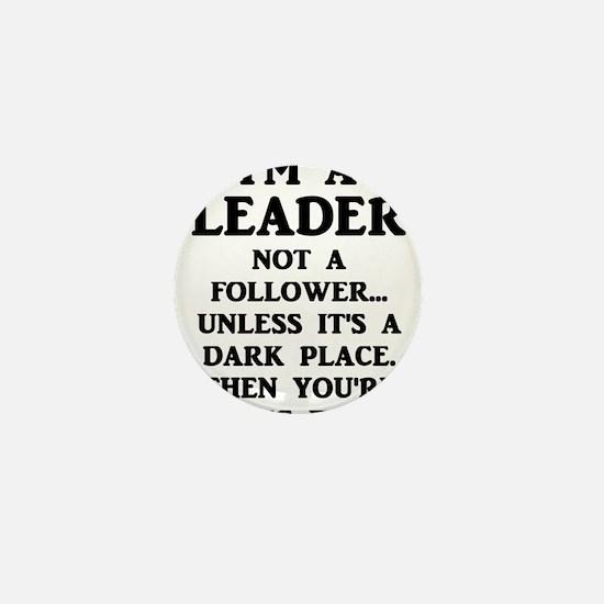 I'm A Leader Not A Follower... Mini Button